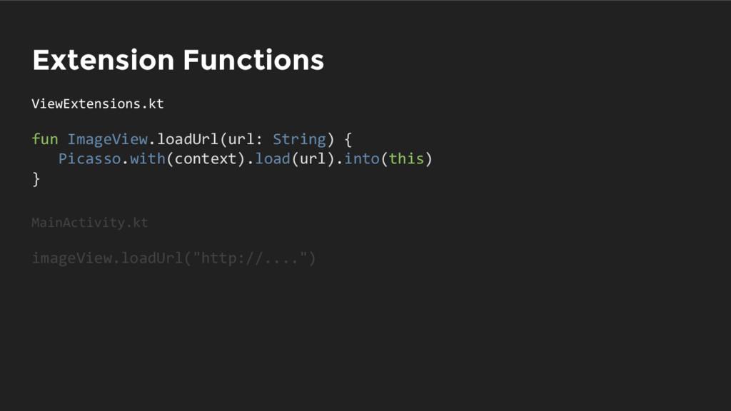 Extension Functions fun ImageView.loadUrl(url: ...