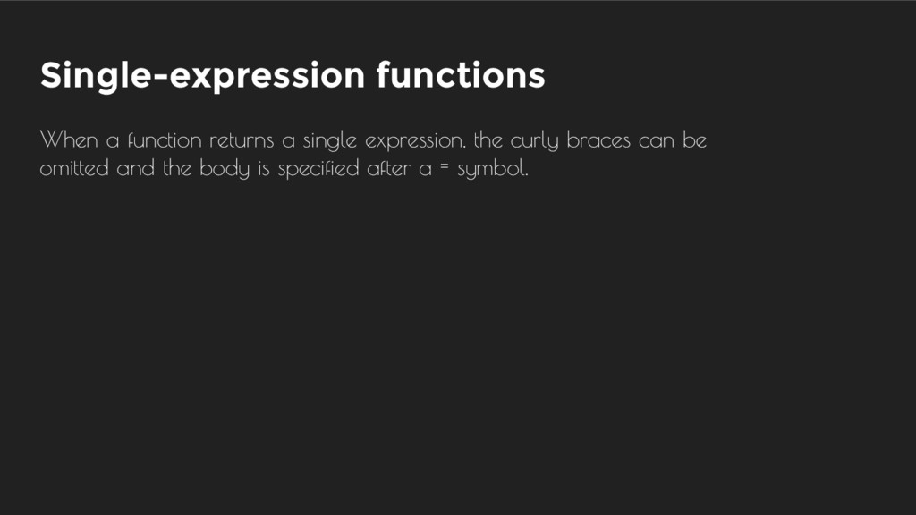 Single-expression functions When a function ret...