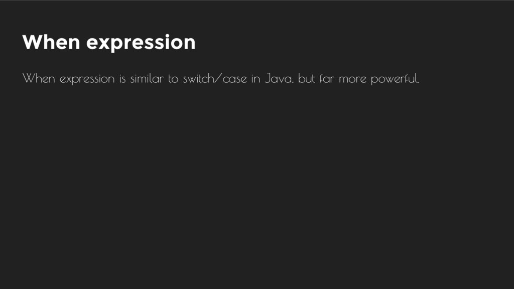 When expression When expression is similar to s...