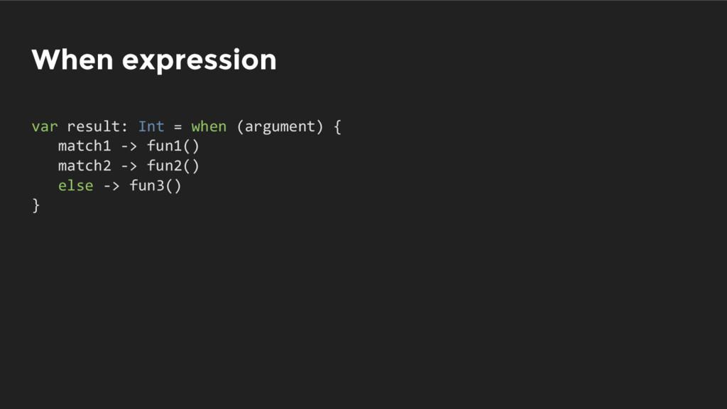 When expression var result: Int = when (argumen...