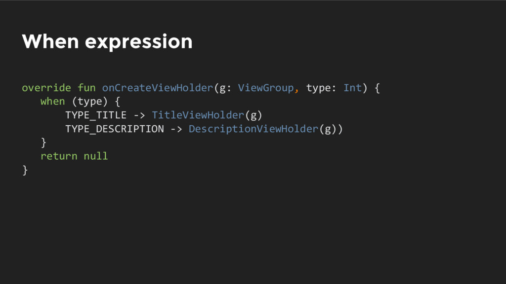 When expression override fun onCreateViewHolder...