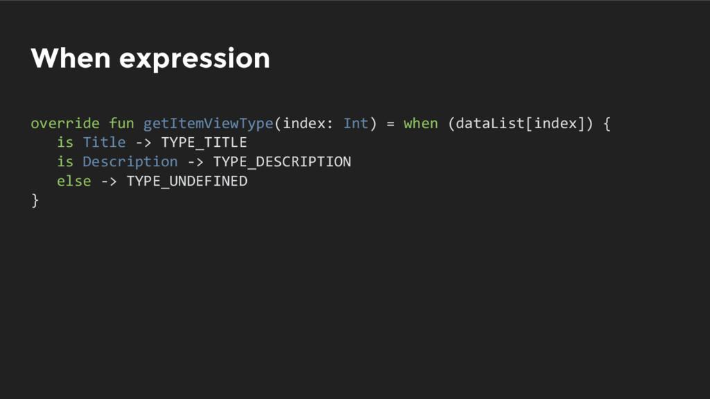 When expression override fun getItemViewType(in...