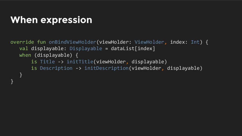 When expression override fun onBindViewHolder(v...