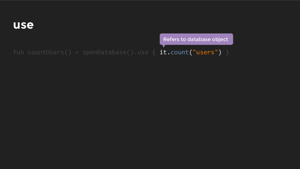 use fun countUsers() = openDatabase().use { it....