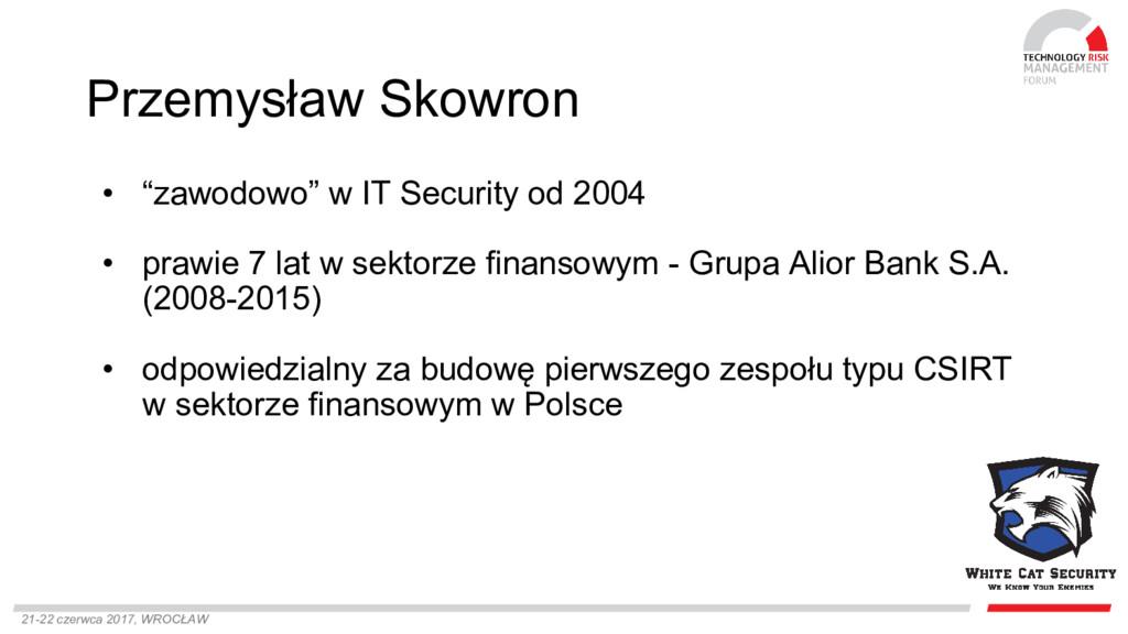21-22 czerwca 2017, WROCŁAW Przemysław Skowron ...