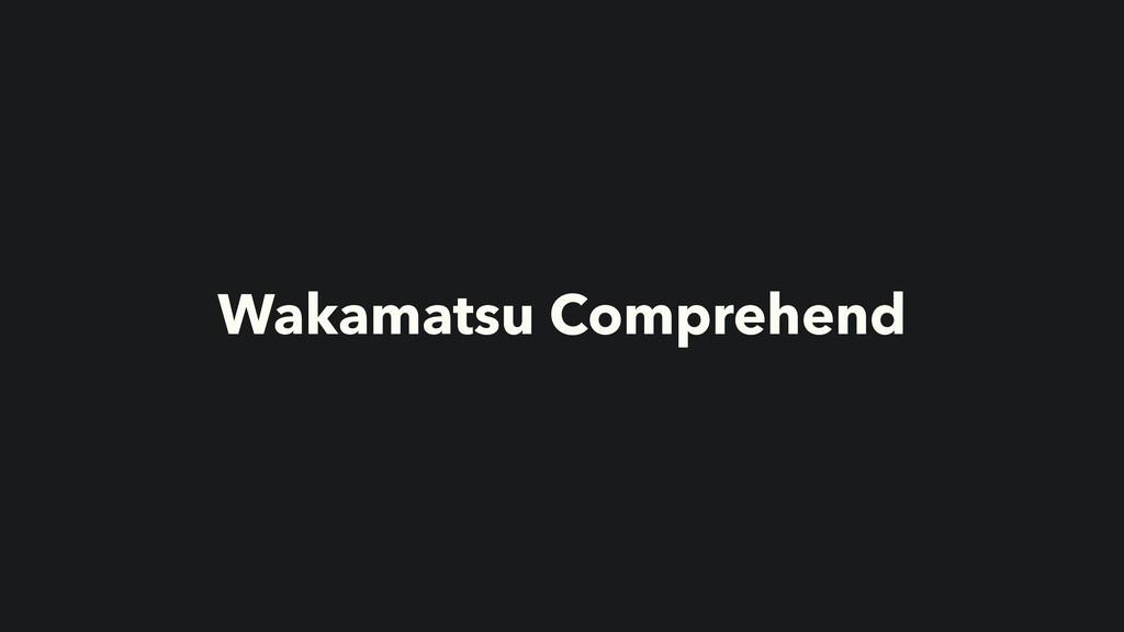 Wakamatsu Comprehend