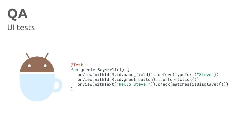 QA UI tests @Test fun greeterSaysHello() { onVi...