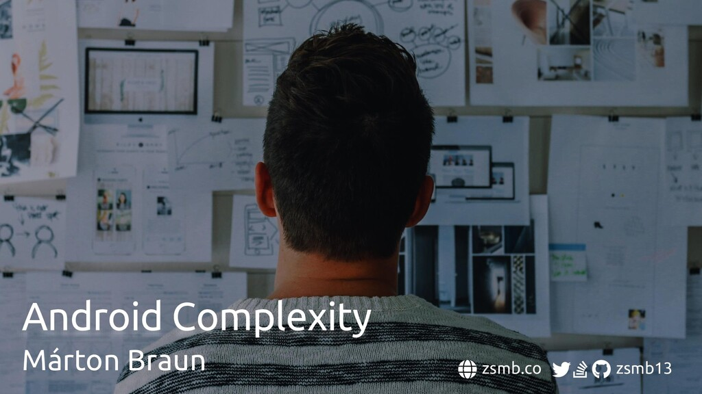 Android Complexity Márton Braun zsmb.co zsmb13