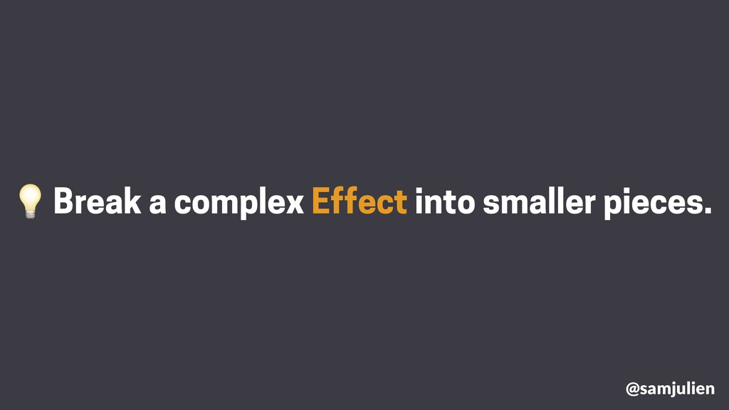 Break a complex Effect into smaller pieces. @sa...