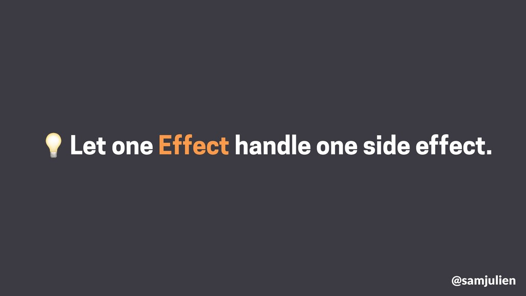Let one Effect handle one side effect. @samjuli...