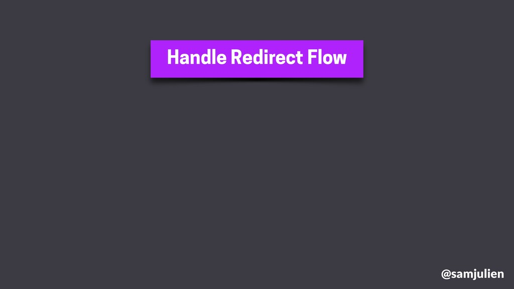 Handle Redirect Flow @samjulien