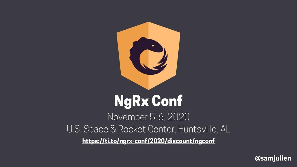 @samjulien NgRx Conf November 5-6, 2020 U.S. Sp...