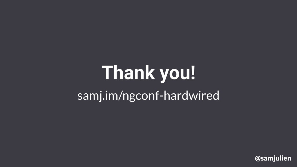 samj.im/ngconf-hardwired Thank you! @samjulien