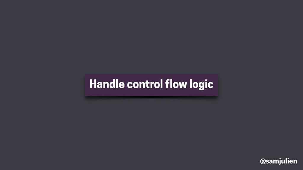 @samjulien Handle control flow logic