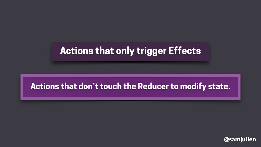 @samjulien Actions that only trigger Effects Ac...