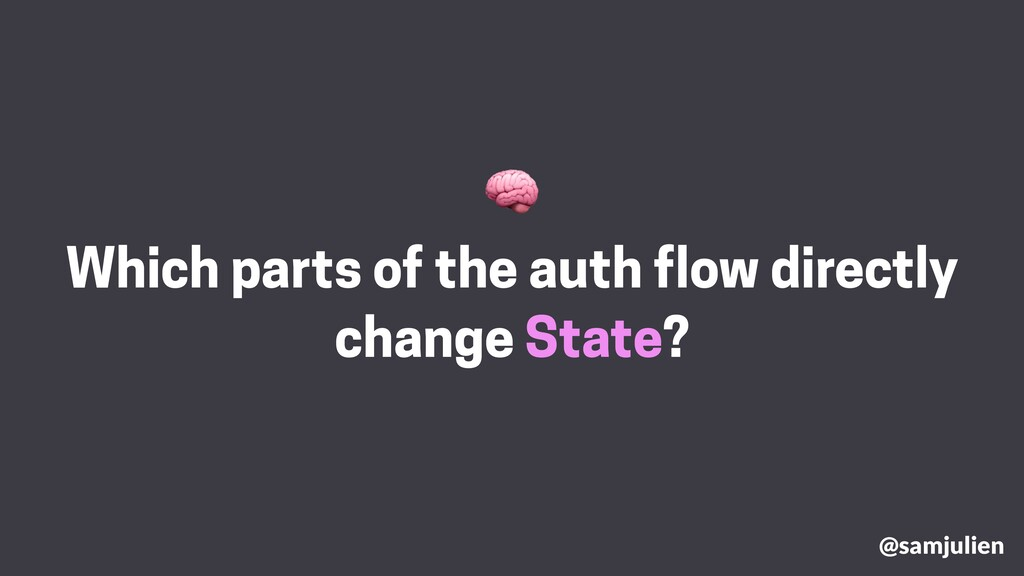 Which parts of the auth flow directly change St...
