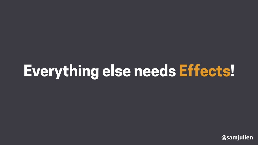 Everything else needs Effects! @samjulien