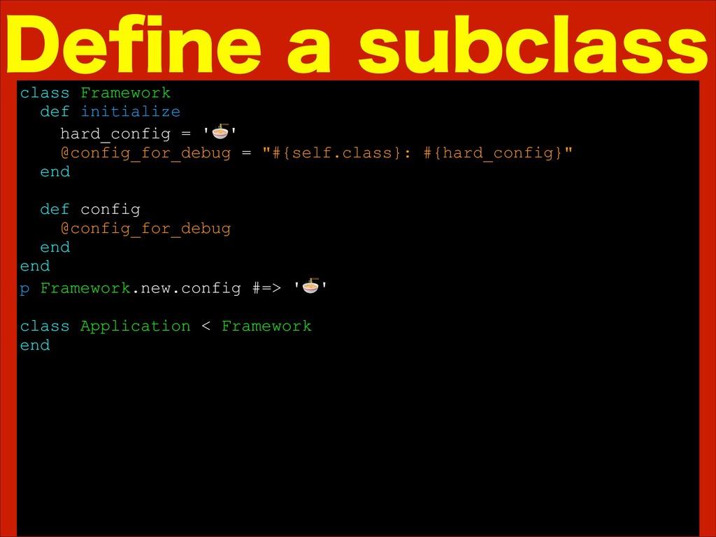 %FpOFBTVCDMBTT class Framework def initialize...