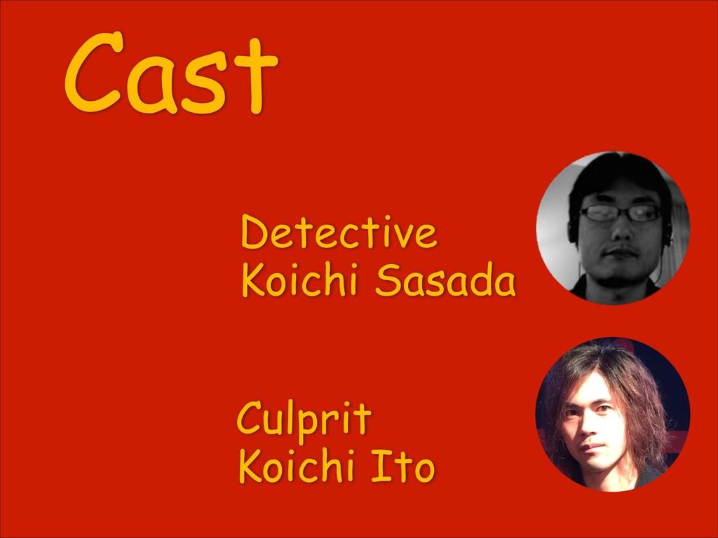 Culprit Koichi Ito Detective Koichi Sasada Cast