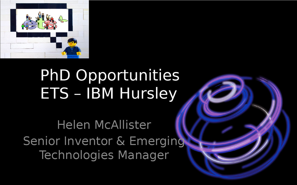 PhD Opportunities ETS – IBM Hursley Helen McAll...