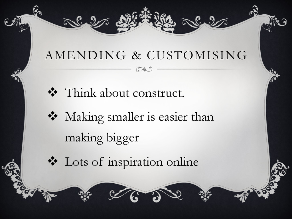 AMENDING & CUSTOMISING v Think about construc...