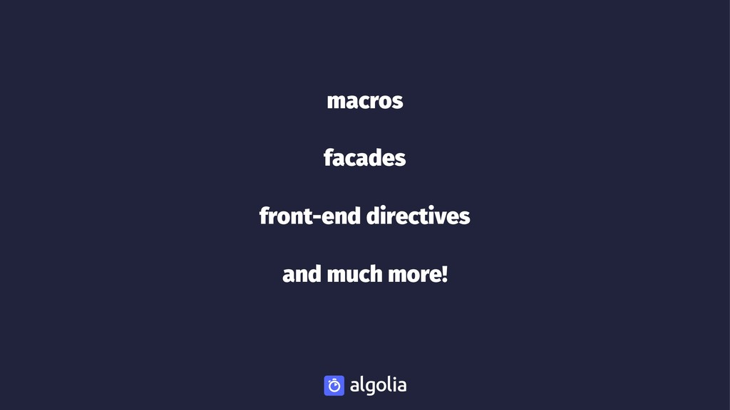 macros facades front-end directives and much mo...