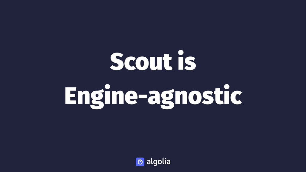 Scout is Engine-agnostic