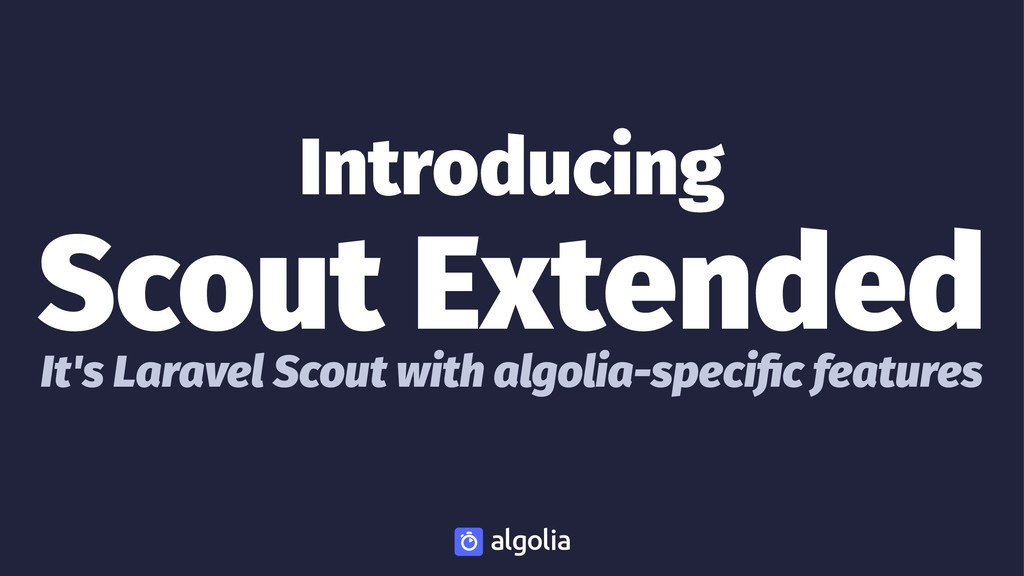 Introducing Scout Extended It's Laravel Scout w...