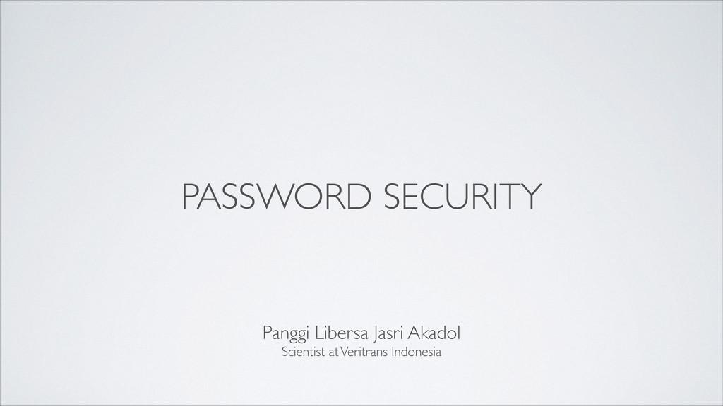 PASSWORD SECURITY Panggi Libersa Jasri Akadol ...
