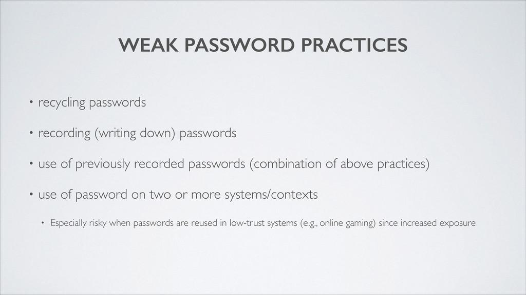 WEAK PASSWORD PRACTICES • recycling passwords ...