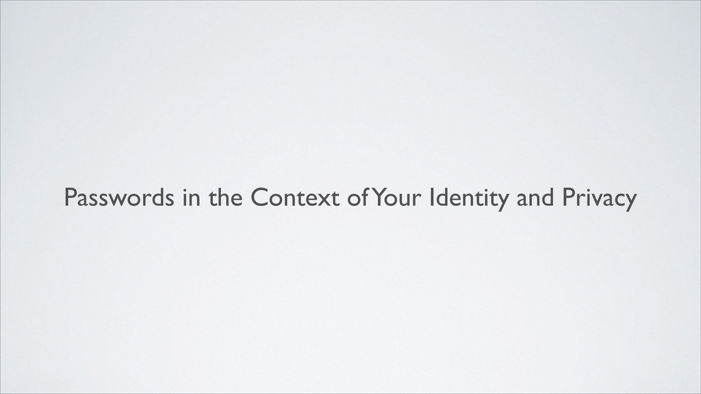 Passwords in the Context of Your Identity and P...