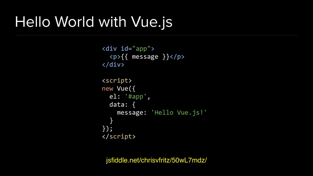 Hello World with Vue.js jsfiddle.net/chrisvfritz...
