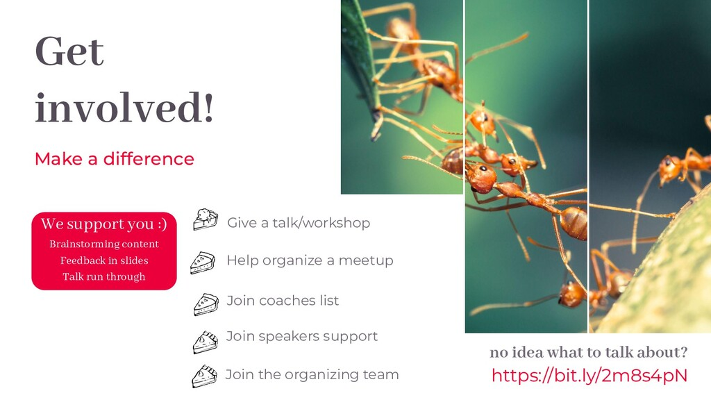 Get involved! Make a difference Give a talk/wor...