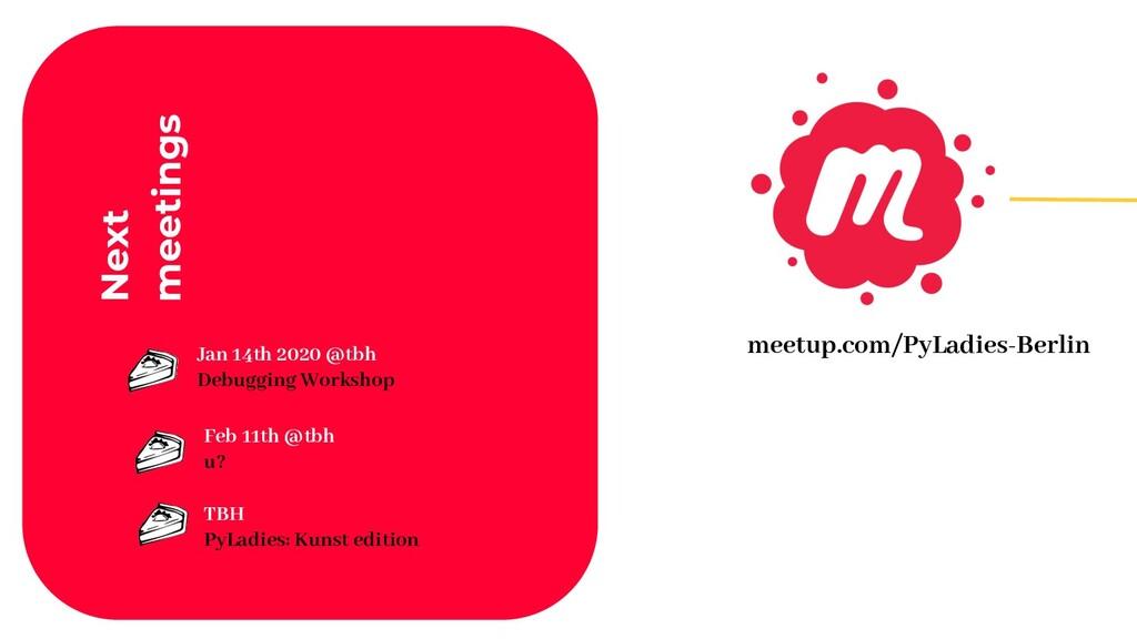 Next meetings meetup.com/PyLadies-Berlin Jan 14...