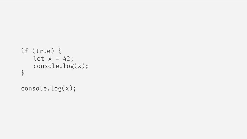 if (true) { let x = 42; console.log(x); } conso...