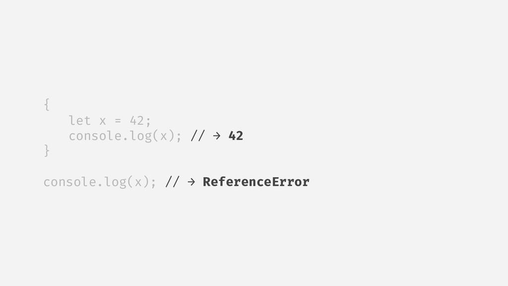 { let x = 42; console.log(x); // → 42 } console...