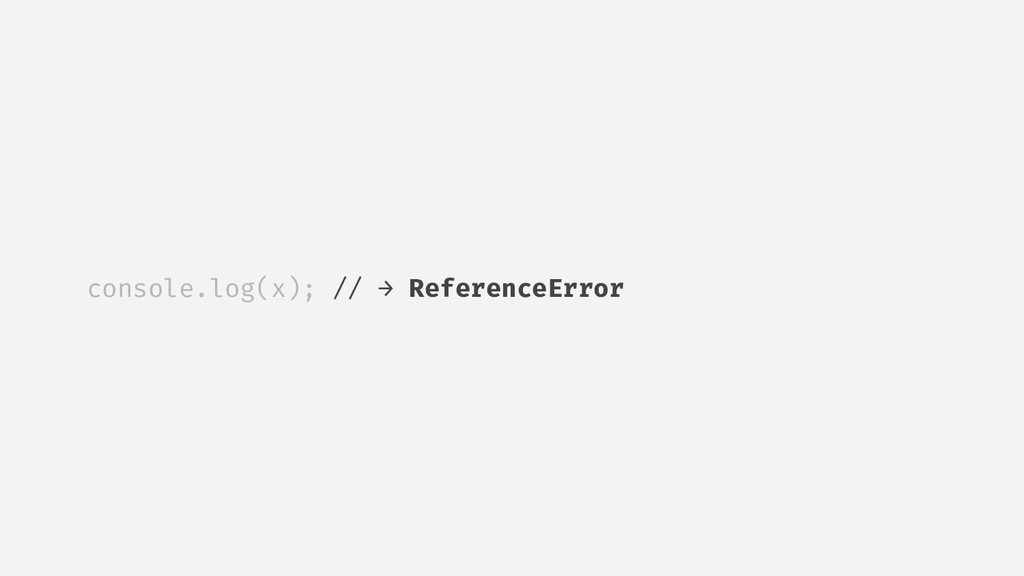console.log(x); // → ReferenceError