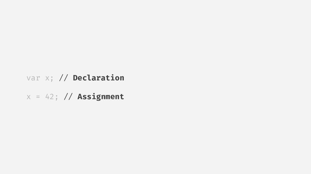 var x; // Declaration x = 42; // Assignment