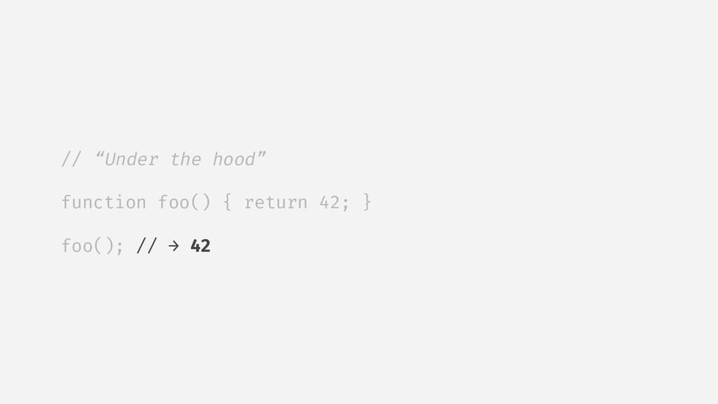 """// """"Under the hood"""" function foo() { return 42;..."""