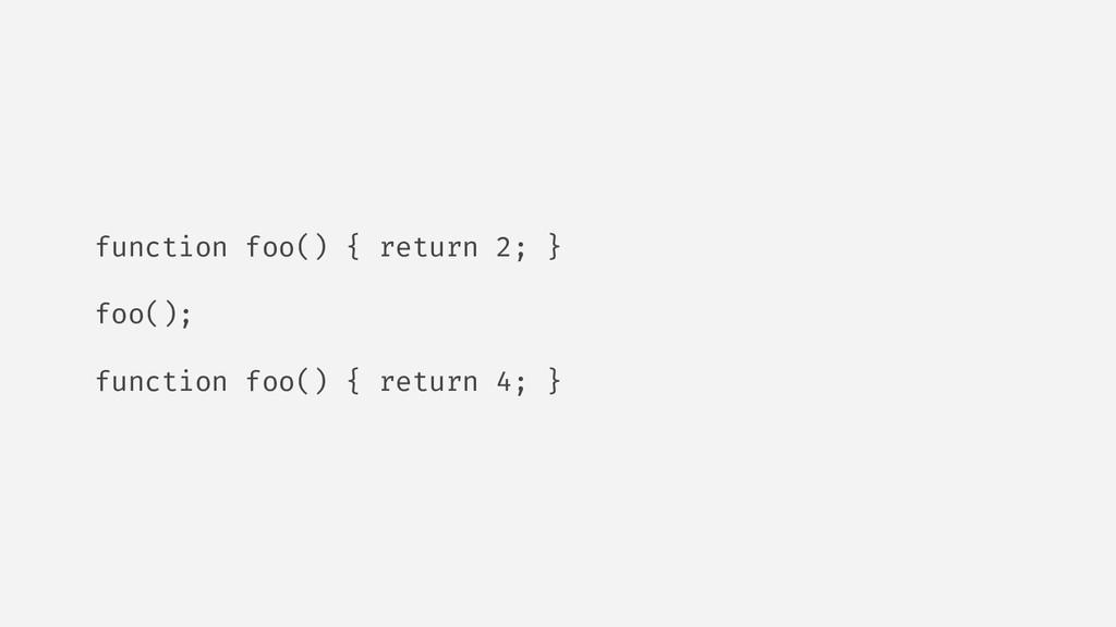 function foo() { return 2; } foo(); function fo...