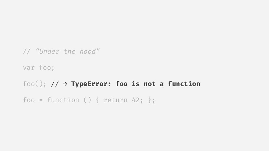"""// """"Under the hood"""" var foo; foo(); // → TypeEr..."""