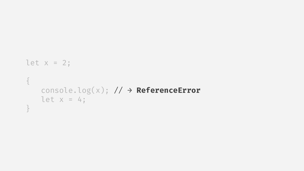 let x = 2; { console.log(x); // → ReferenceErro...