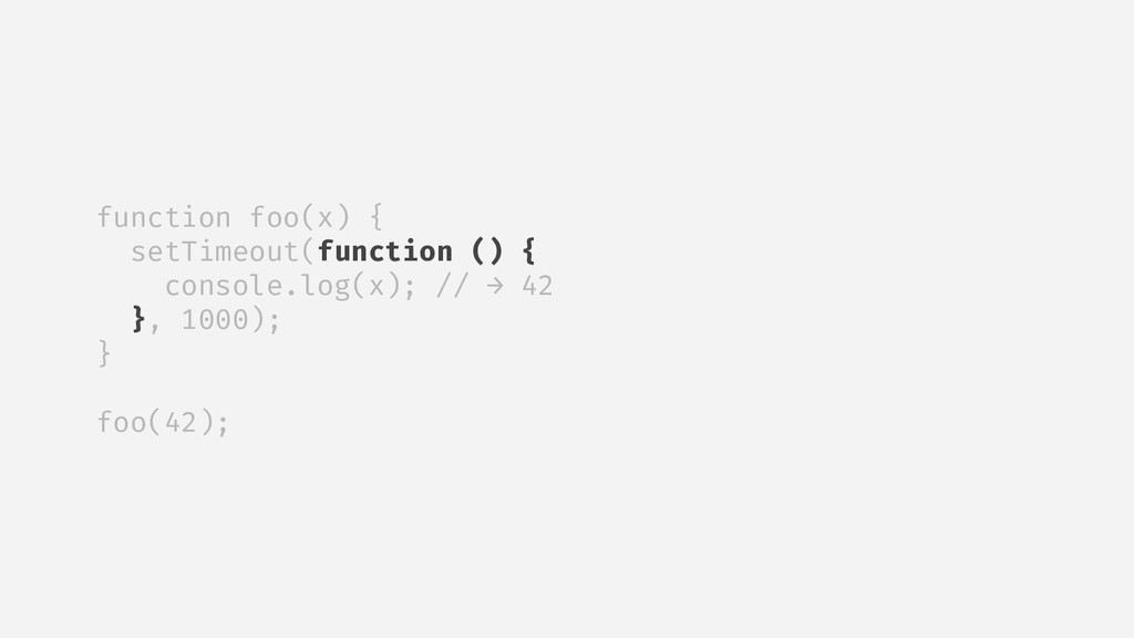 function foo(x) { setTimeout(function () { cons...