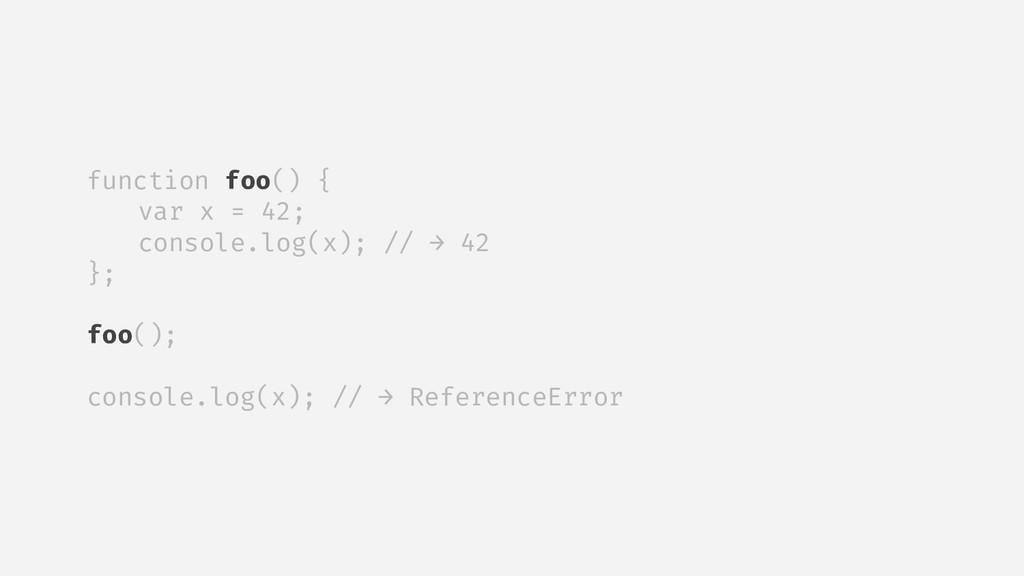 function foo() { var x = 42; console.log(x); //...