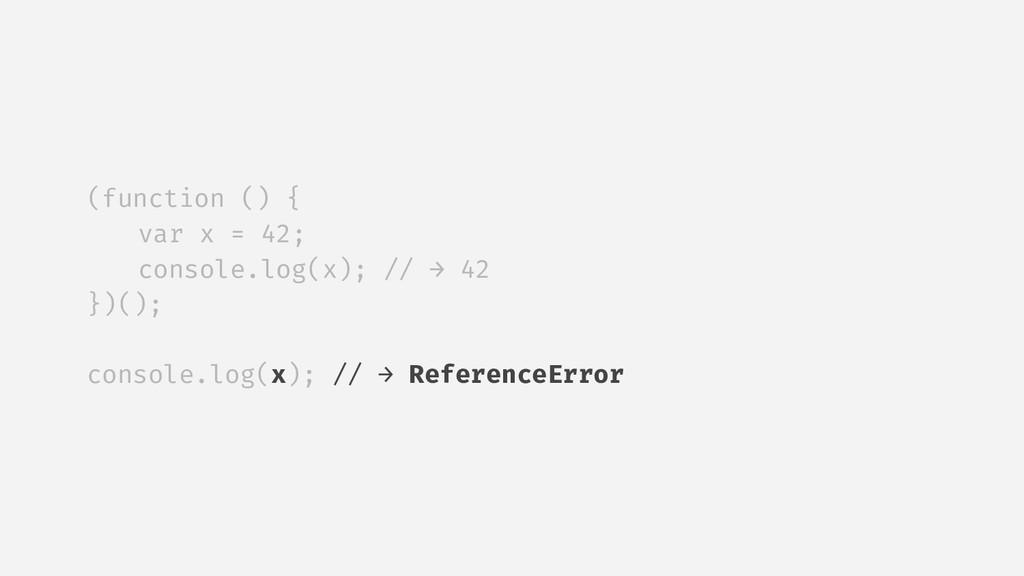 (function () { var x = 42; console.log(x); // →...