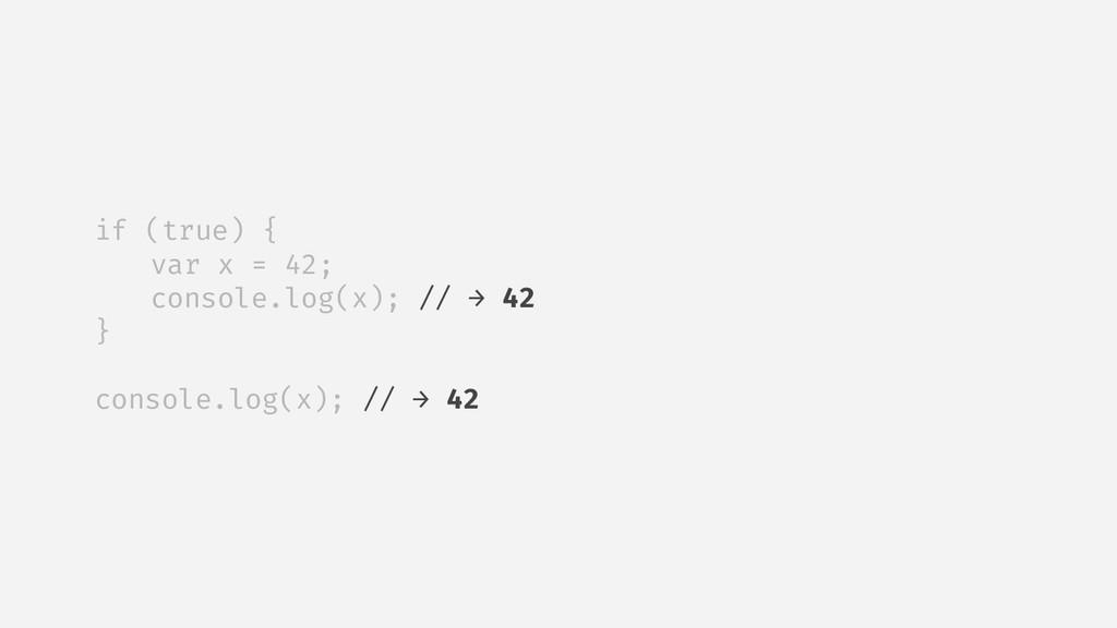 if (true) { var x = 42; console.log(x); // → 42...