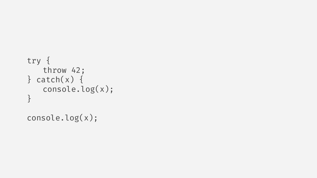 try { throw 42; } catch(x) { console.log(x); } ...