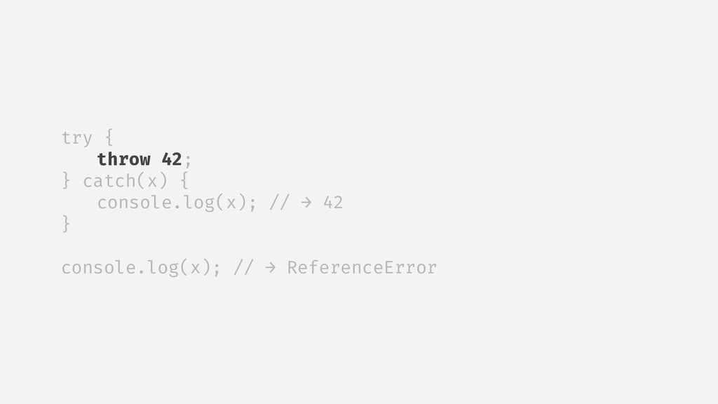 try { throw 42; } catch(x) { console.log(x); //...
