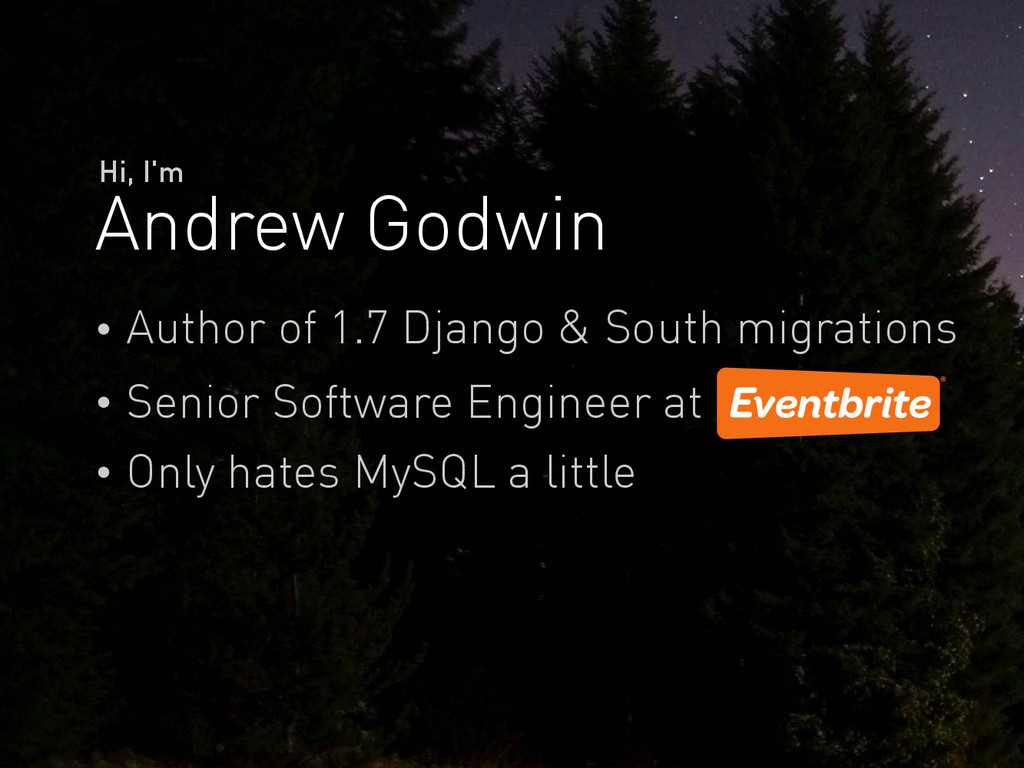 Andrew Godwin Hi, I'm Author of 1.7 Django & So...