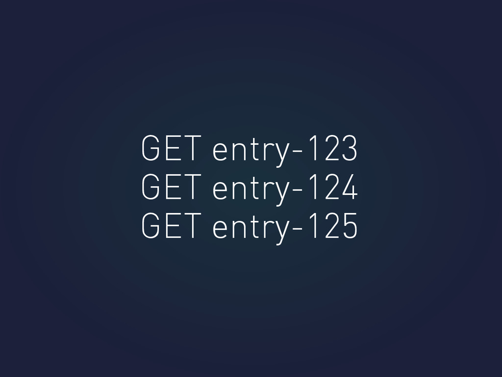 GET entry-123 GET entry-124 GET entry-125